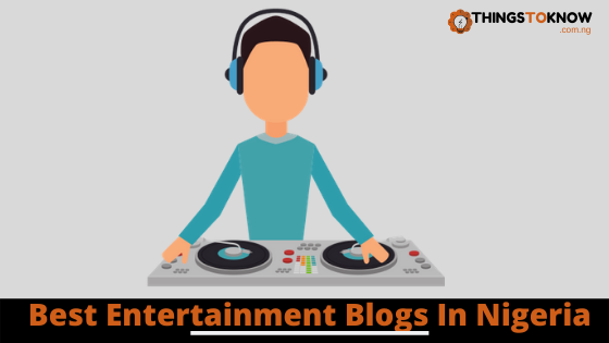 Best Entertainment Blogs In Nigeria