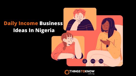 Daily Income Business Ideas In Nigeria