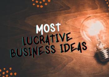 Most Lucrative Business Ideas